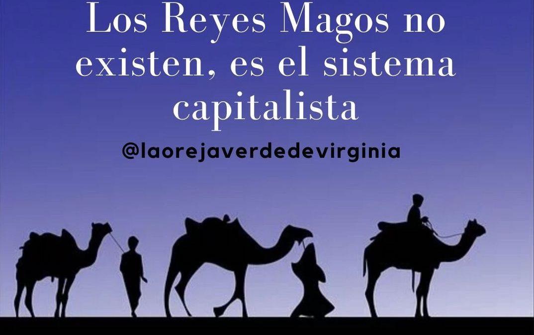 Los reyes magos no existen, es el sistema capitalista